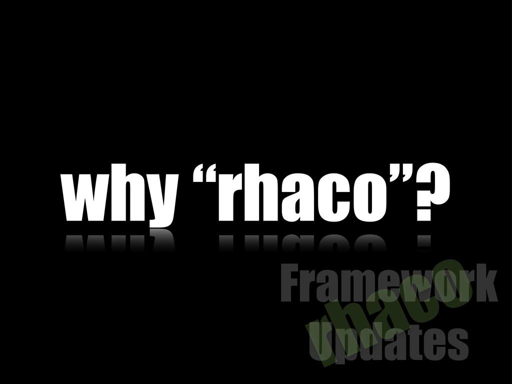 """why """"rhaco""""? Framework Updates rhaco"""