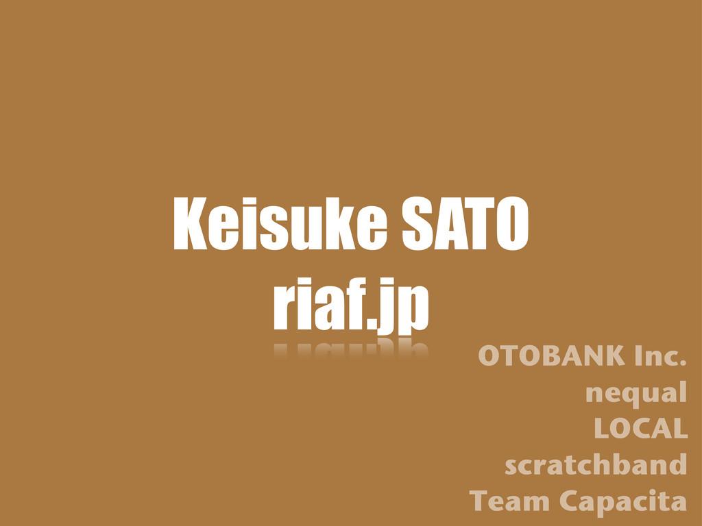 Keisuke SATO riaf.jp OTOBANK Inc. nequal LOCAL ...