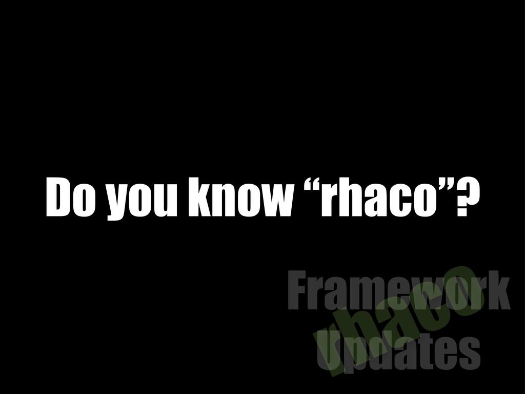 """Framework Updates rhaco Do you know """"rhaco""""?"""