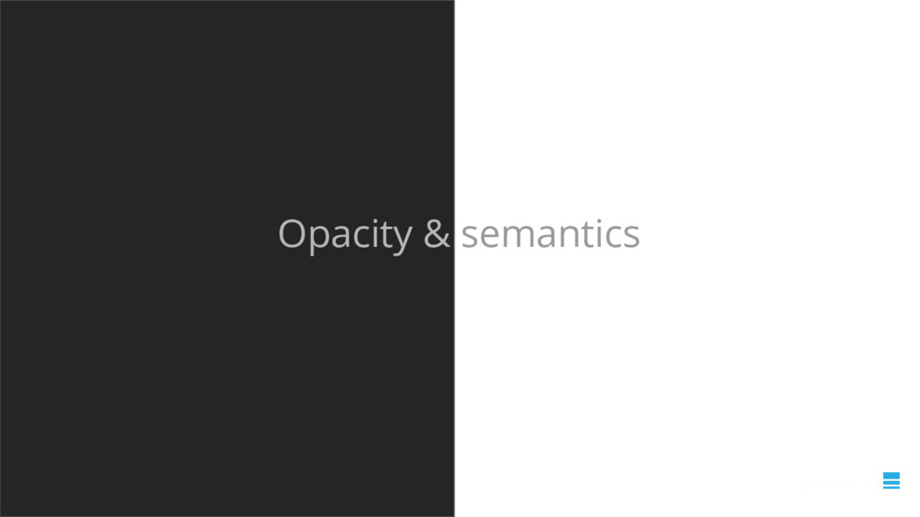Opacity & semantics
