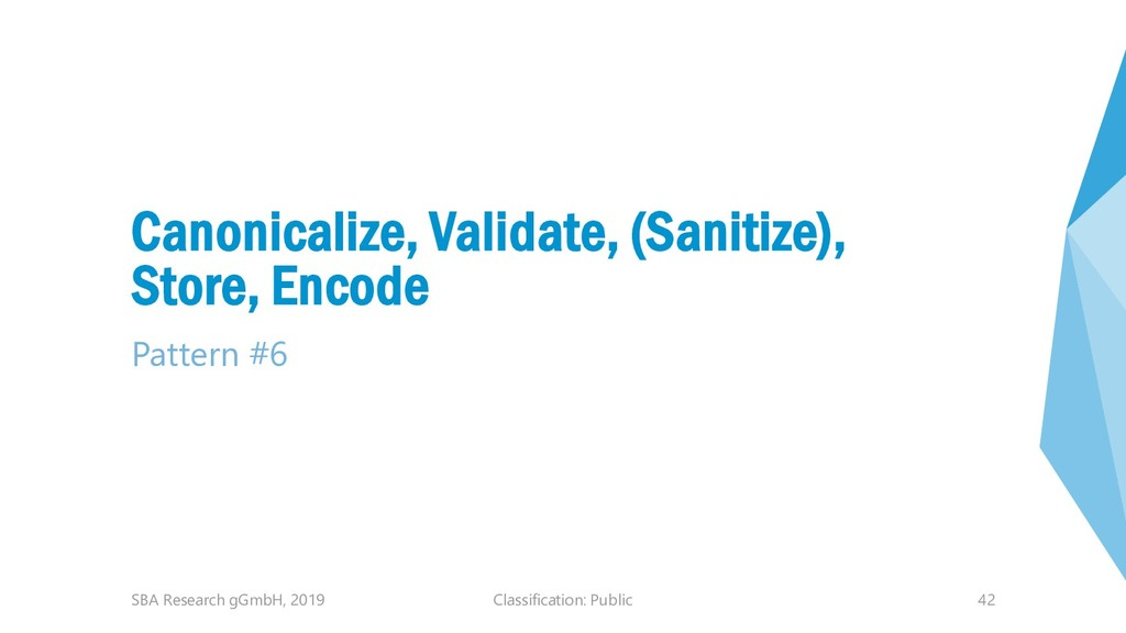 Classification: Public 42 Canonicalize, Validat...