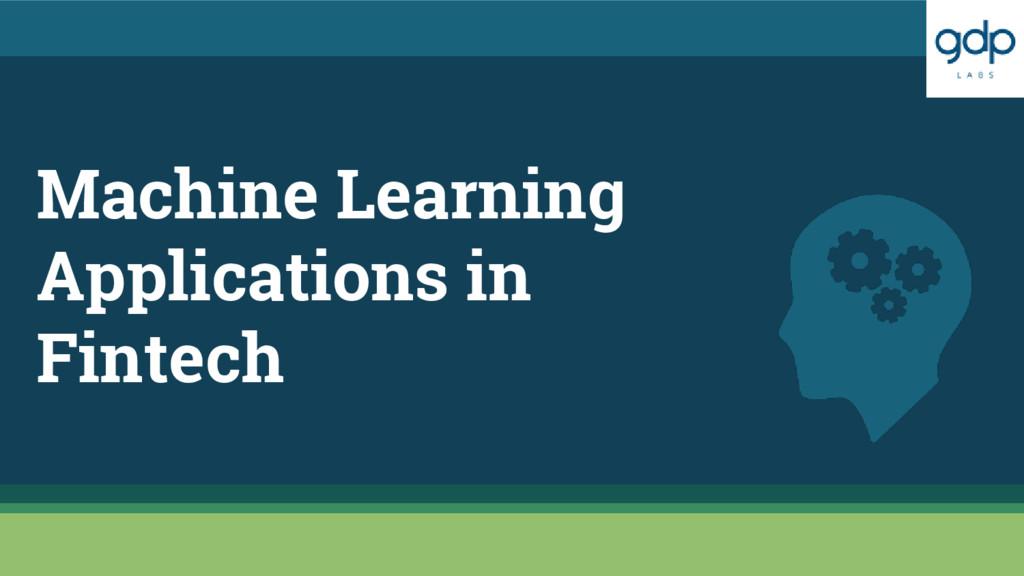 Machine Learning Applications in Fintech
