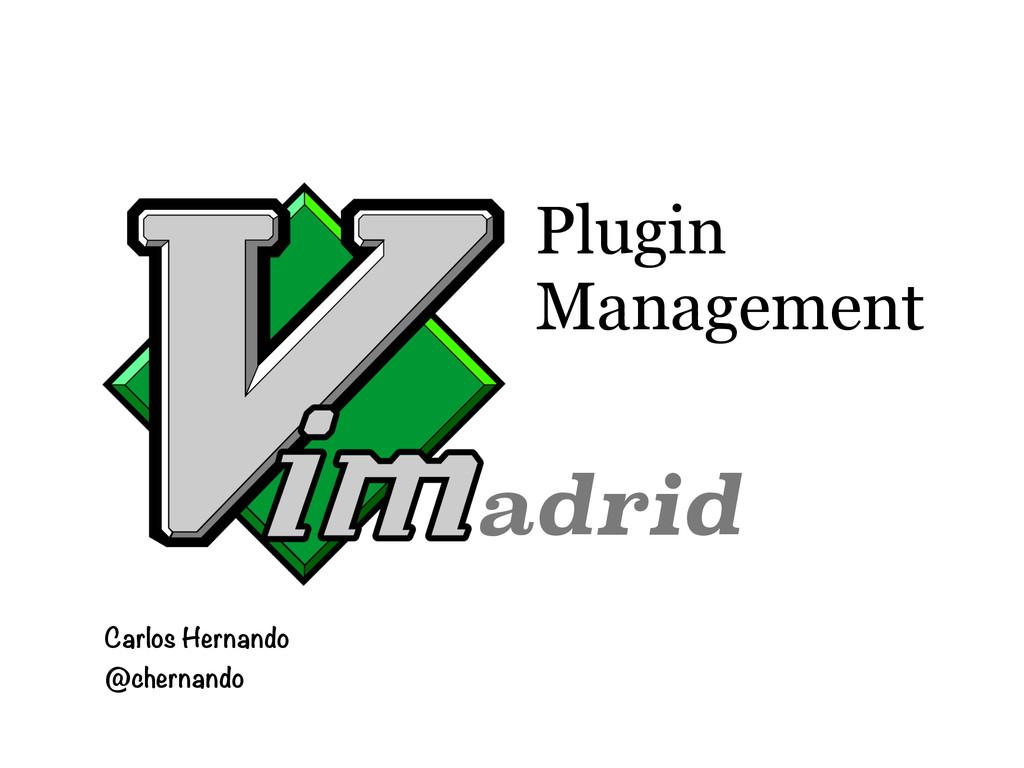 Plugin Management Carlos Hernando @chernando ad...