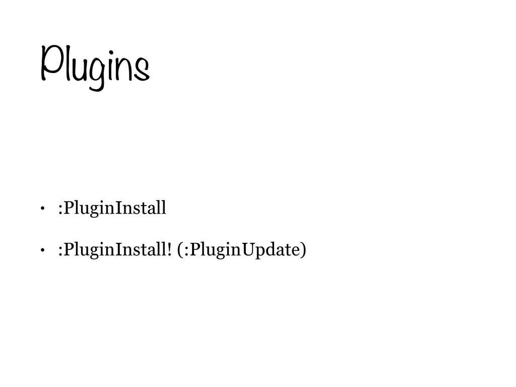 Plugins • :PluginInstall • :PluginInstall! (:Pl...