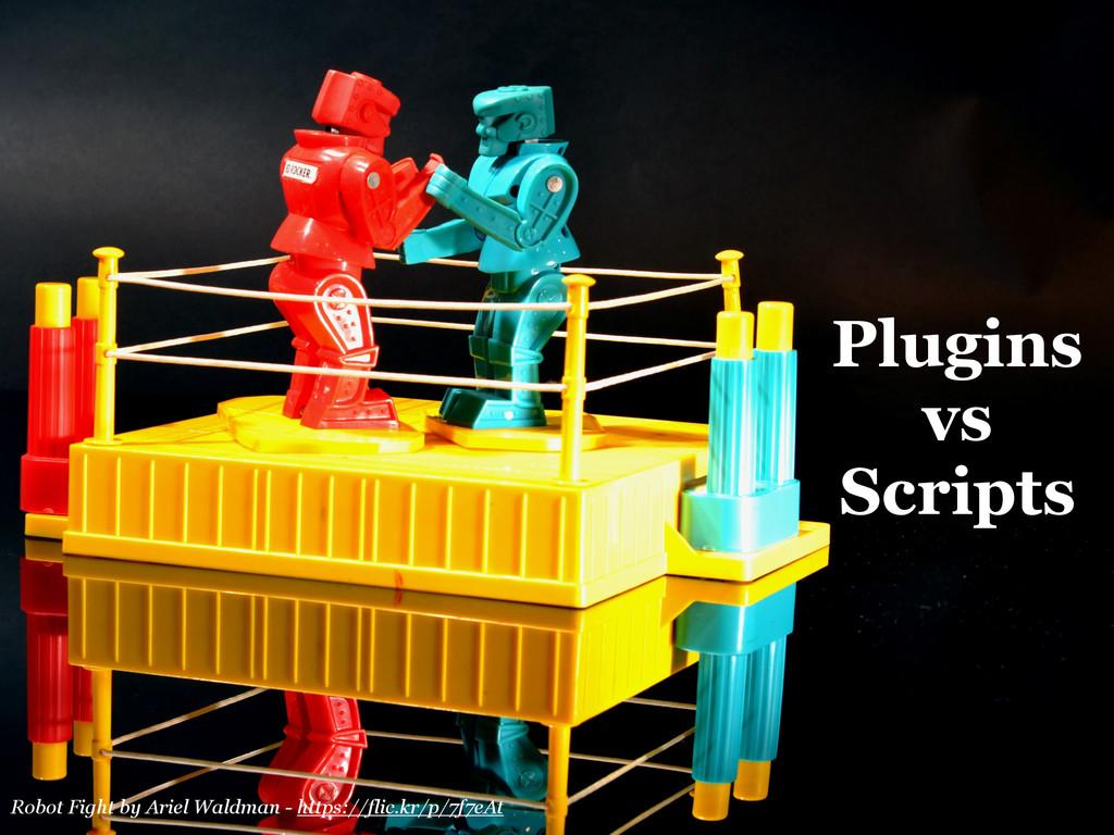 Plugins vs Scripts Robot Fight by Ariel Waldman...