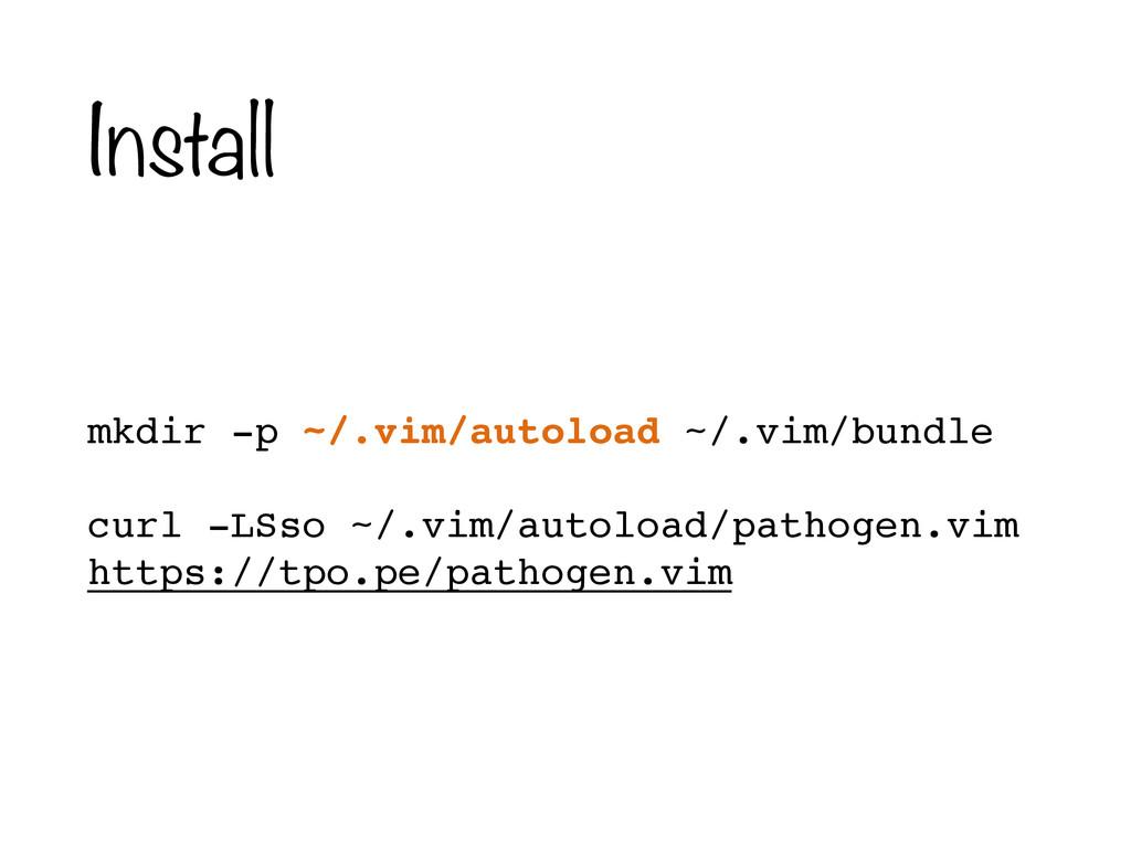 Install mkdir -p ~/.vim/autoload ~/.vim/bundle!...