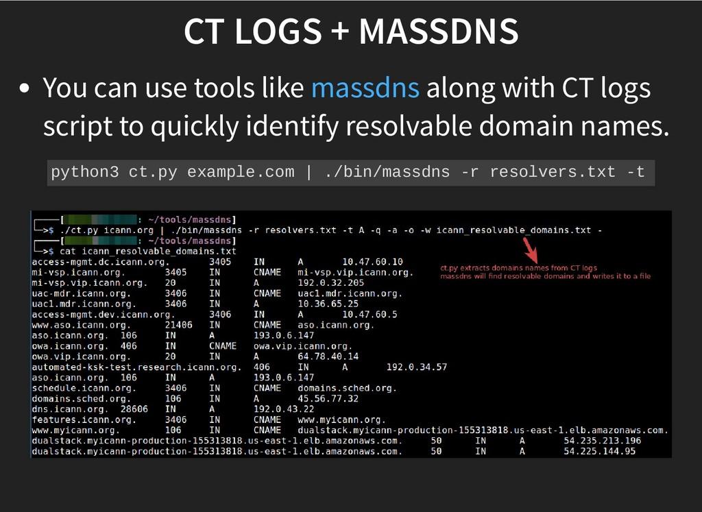 CT LOGS + MASSDNS CT LOGS + MASSDNS You can use...