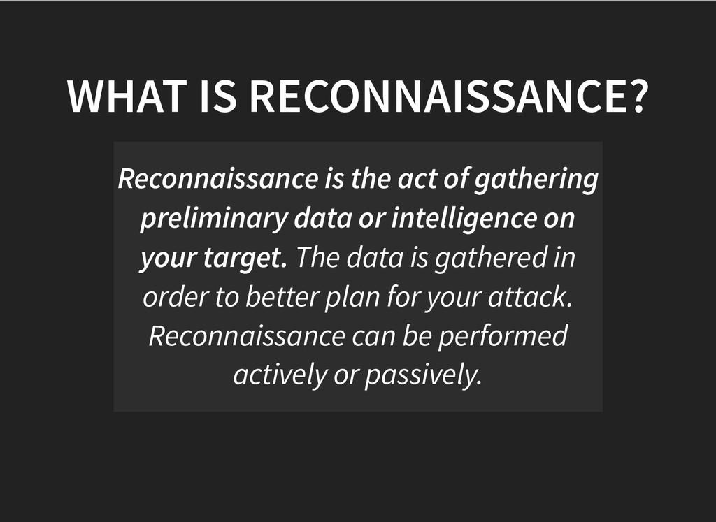 WHAT IS RECONNAISSANCE? WHAT IS RECONNAISSANCE?...