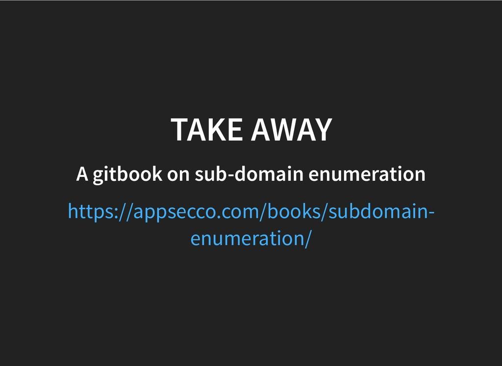 TAKE AWAY TAKE AWAY A gitbook on sub-domain enu...