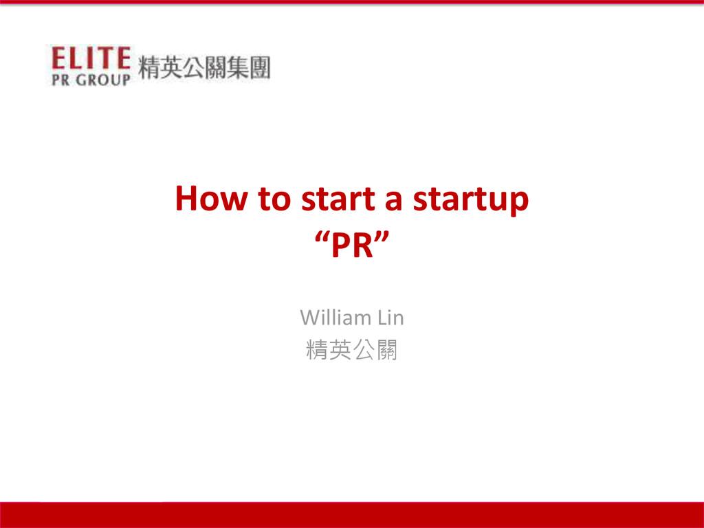 Taipei, Beijing, Shanghai William Lin 精英公關 How ...