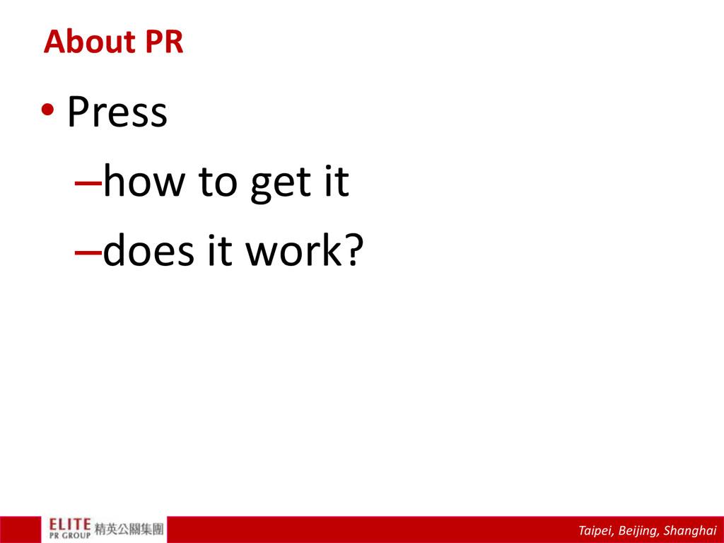 Taipei, Beijing, Shanghai About PR • Press –how...