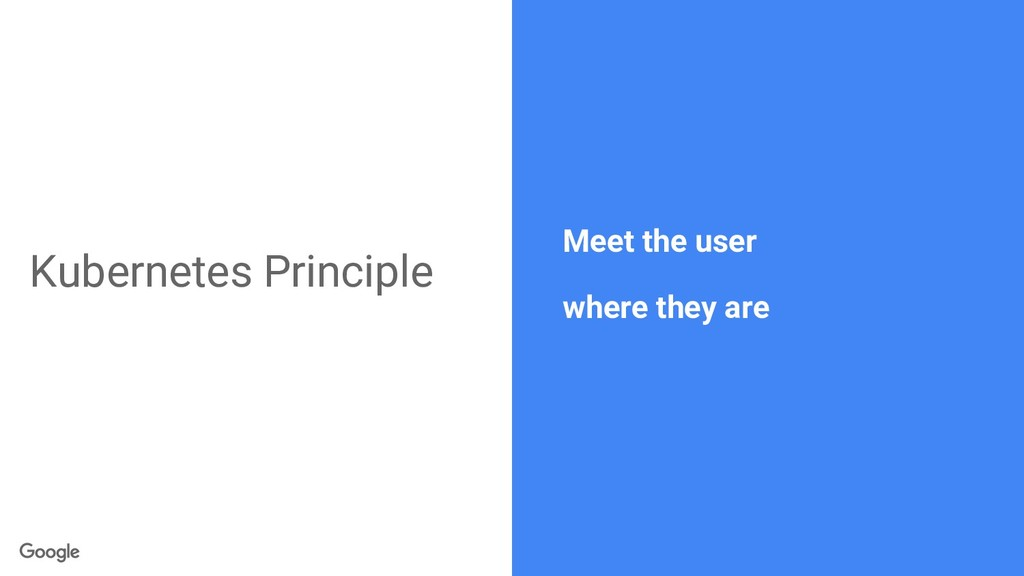 Kubernetes Principle Meet the user where they a...