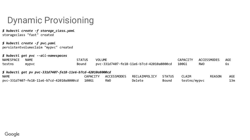 Dynamic Provisioning $ kubectl create -f storag...