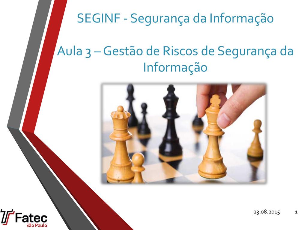 SEGINF - Segurança da Informação Aula 3 – Gestã...