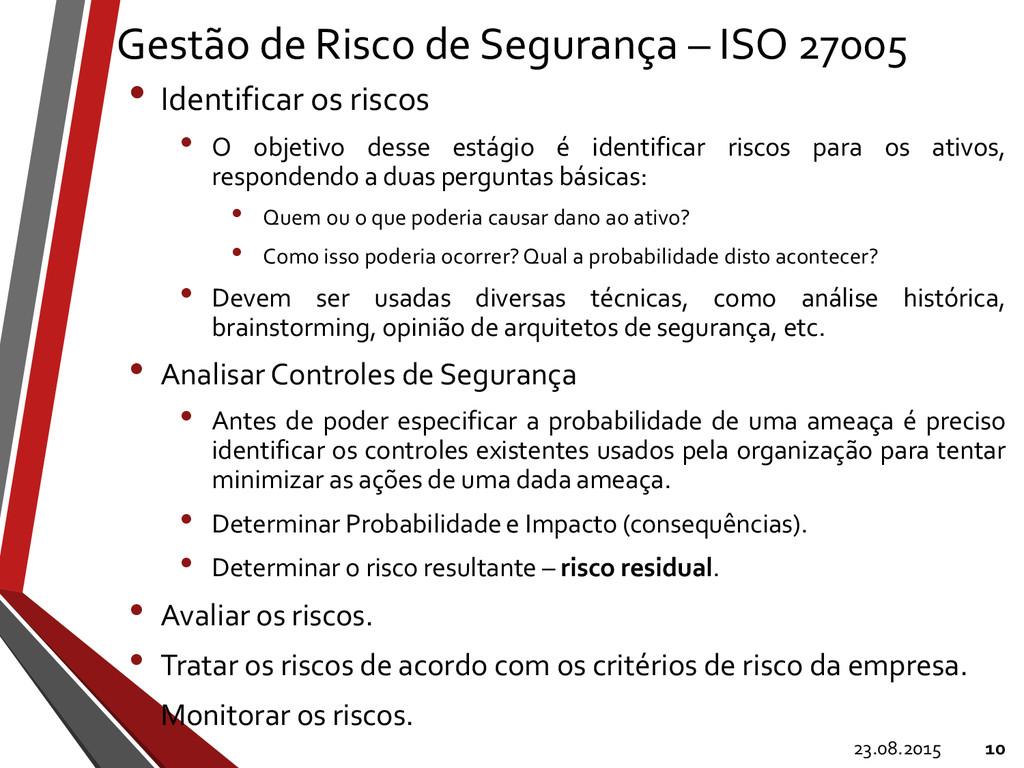 Gestão de Risco de Segurança – ISO 27005 • Iden...
