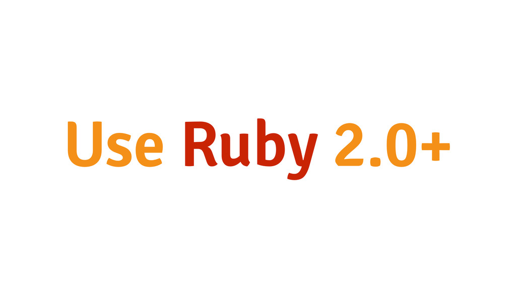 Use Ruby 2.0+