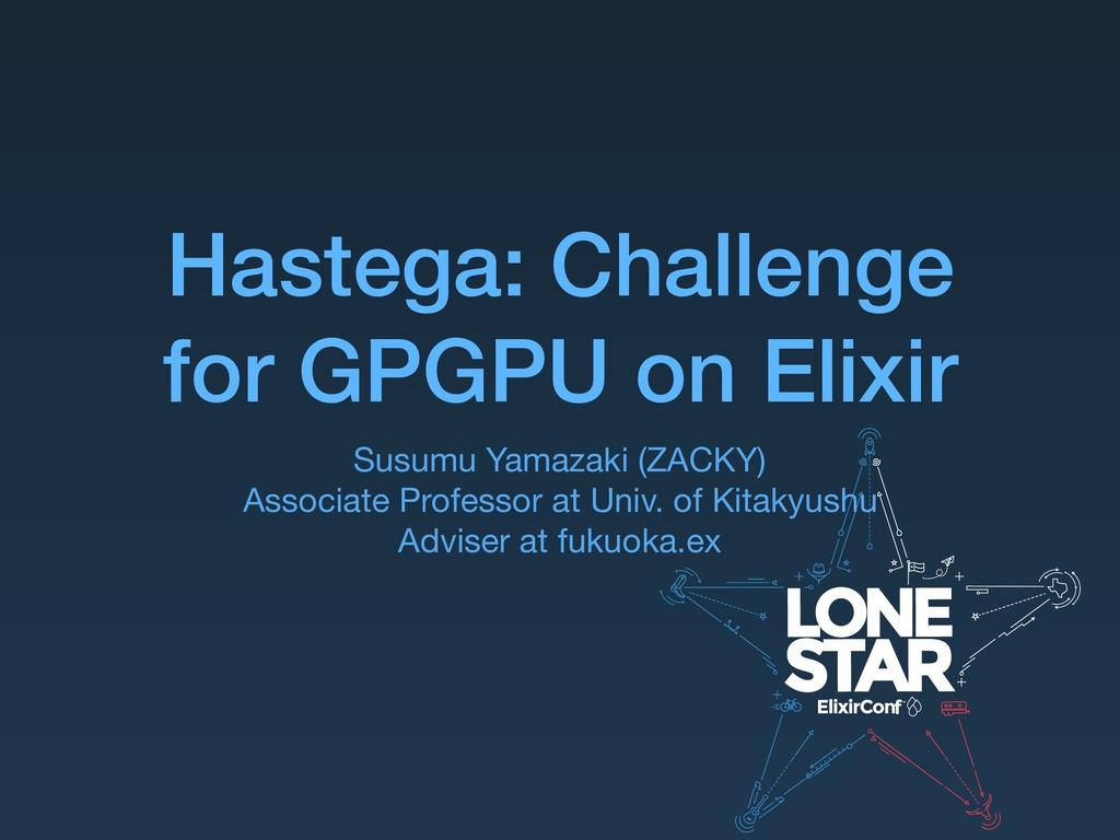 Hastega: Challenge for GPGPU on Elixir Susumu Y...