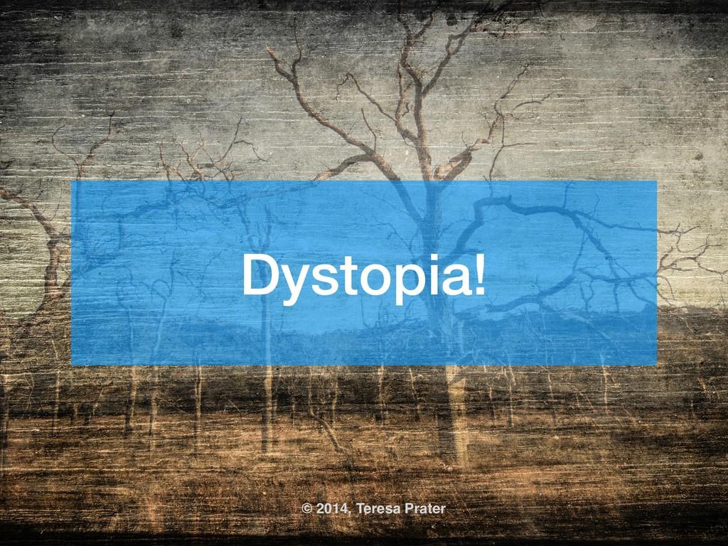 Dystopia! © 2014, Teresa Prater