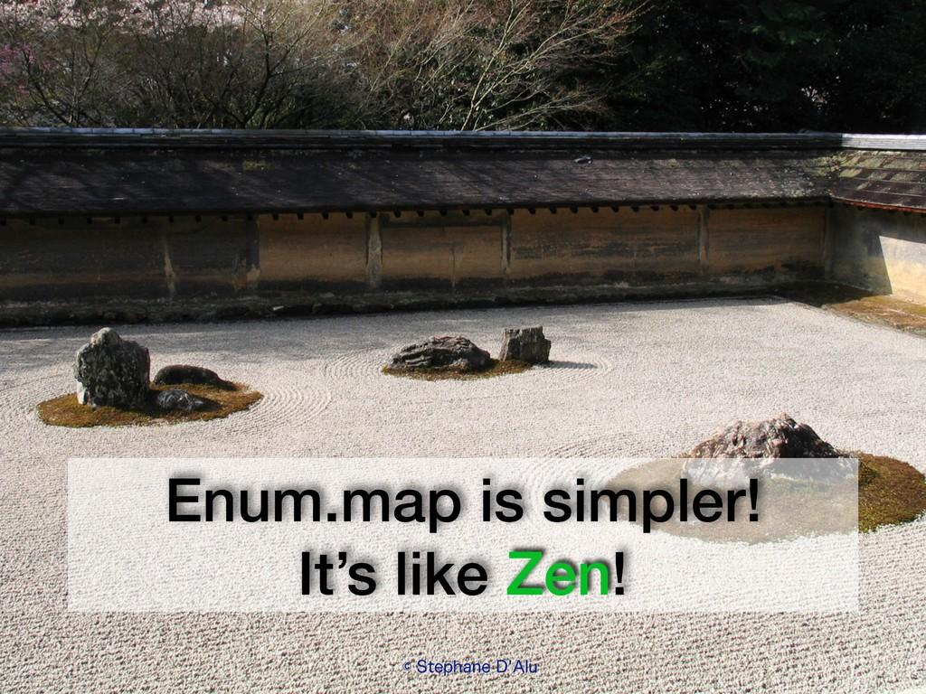 Enum.map is simpler! It's like Zen! ˜4UFQIBOF...