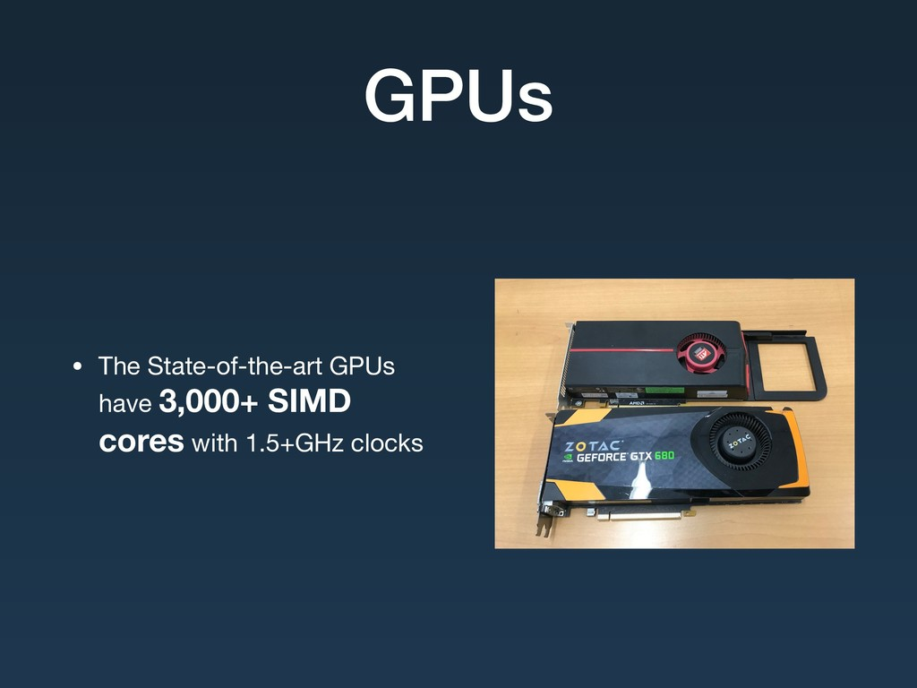 GPUs • The State-of-the-art GPUs have 3,000+ SI...