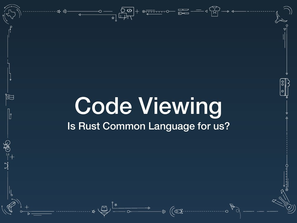 Code Viewing Is Rust Common Language for us?