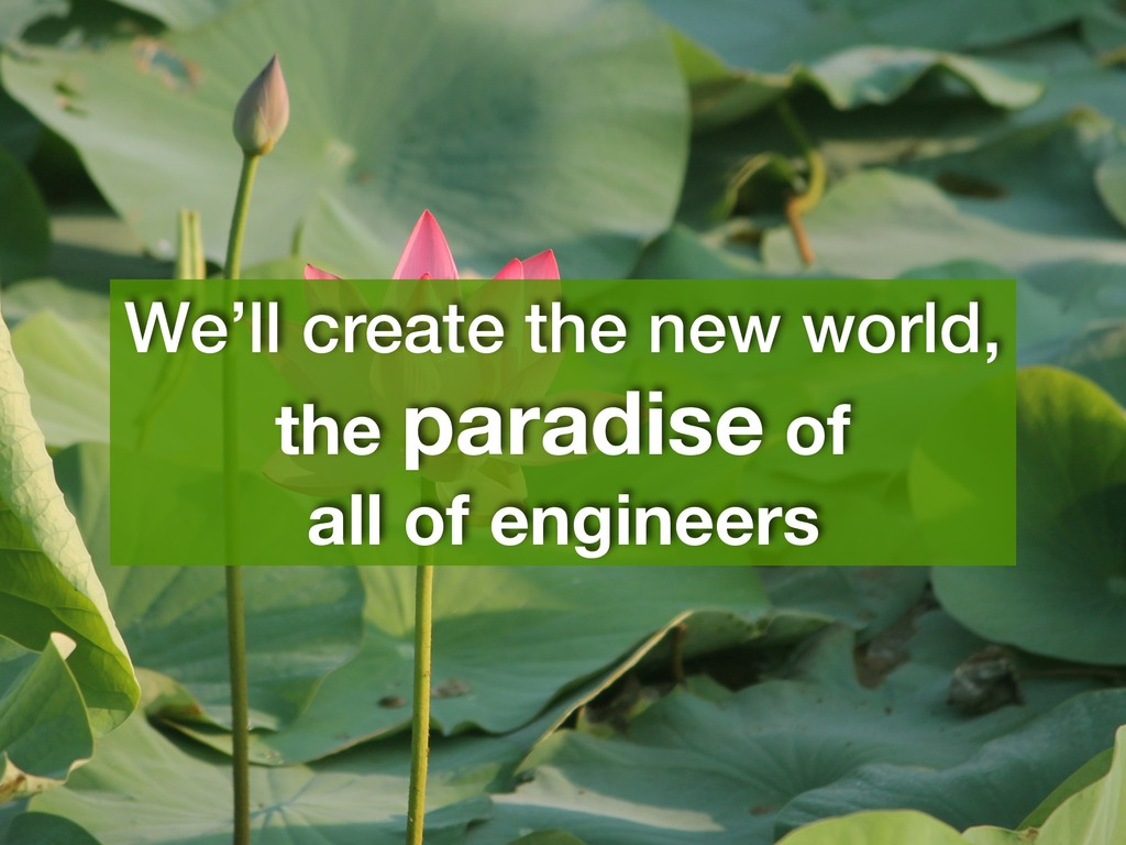 We'll create the new world, the paradise of al...