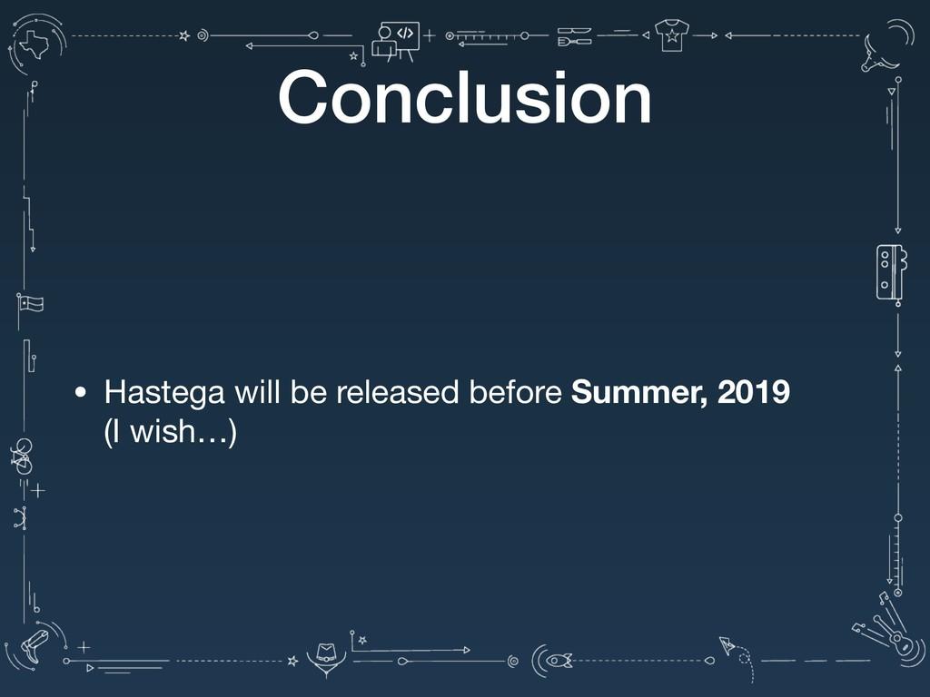 Conclusion • Hastega will be released before Su...