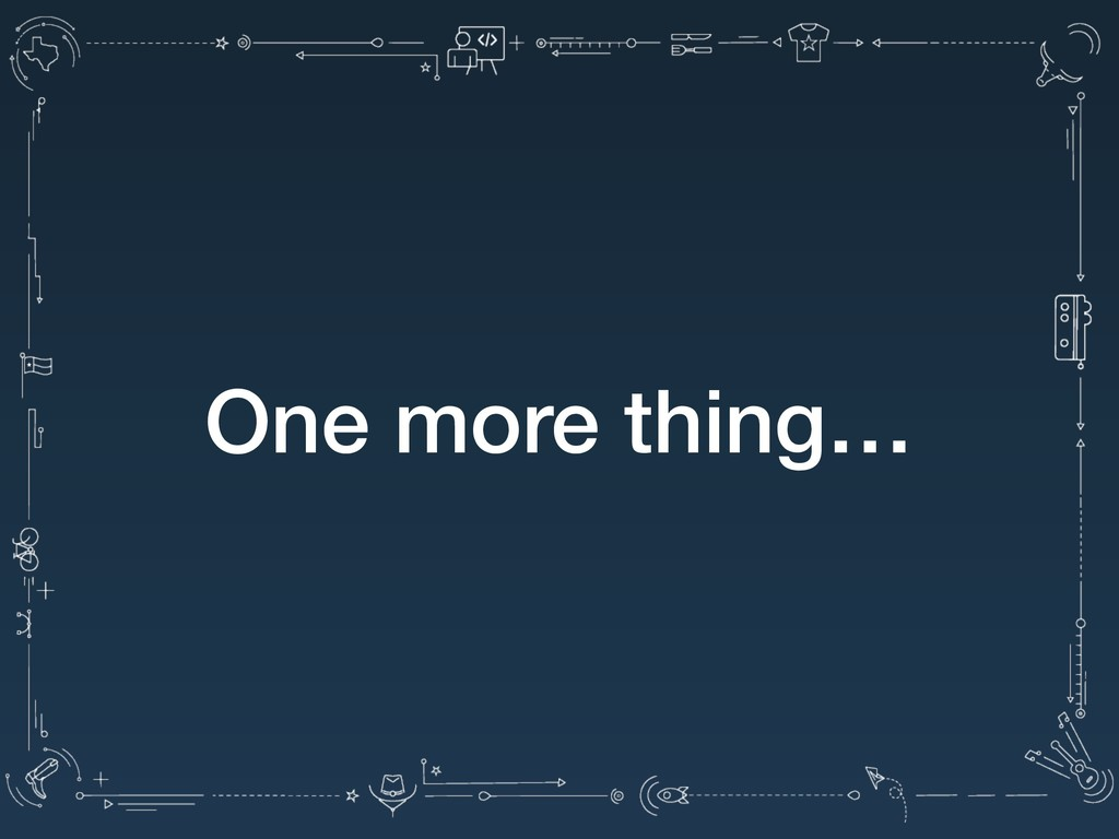 One more thing…