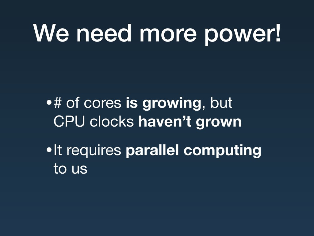 We need more power! •# of cores is growing, but...