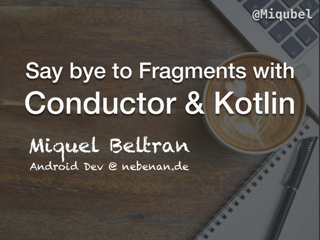 Say bye to Fragments with Conductor & Kotlin Mi...