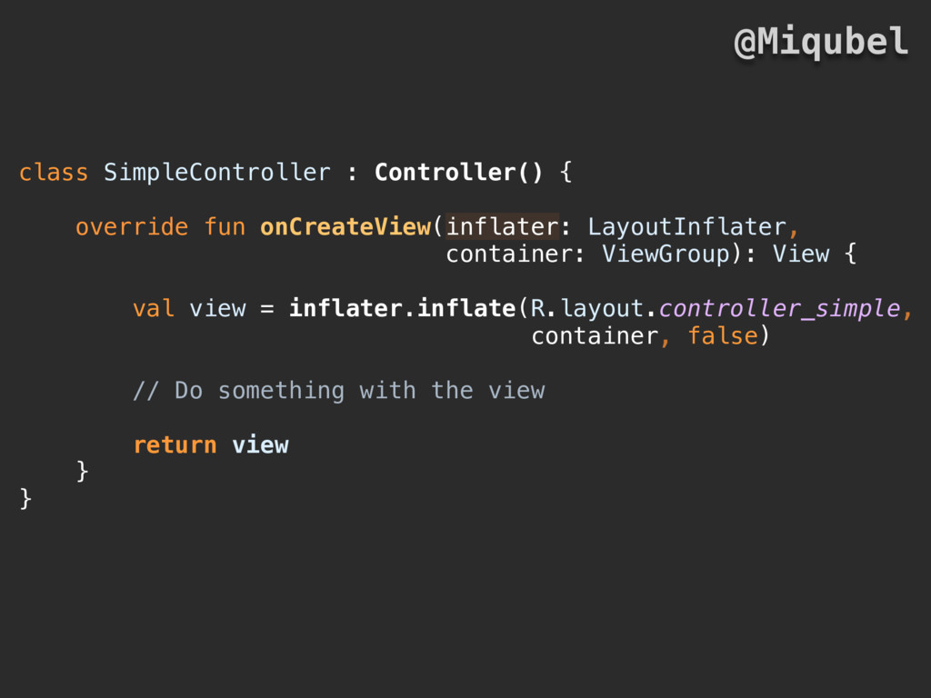 class SimpleController : Controller() { overrid...