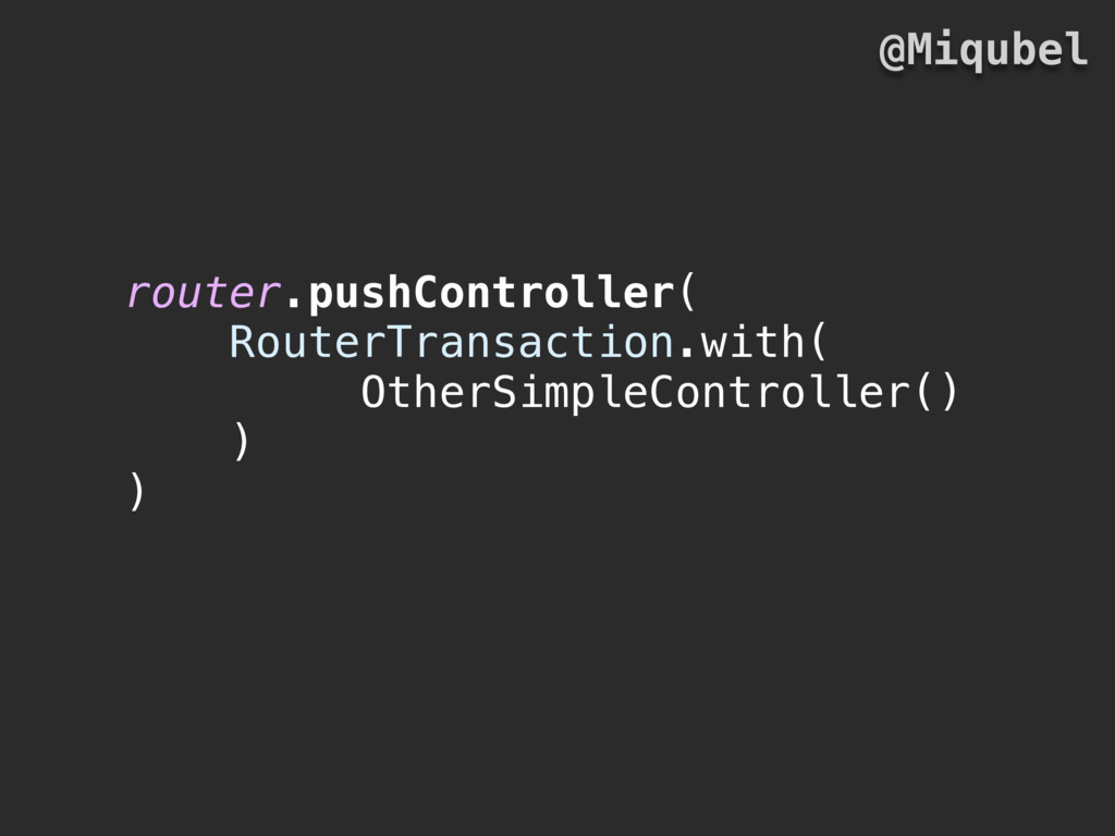 router.pushController( RouterTransaction.with( ...