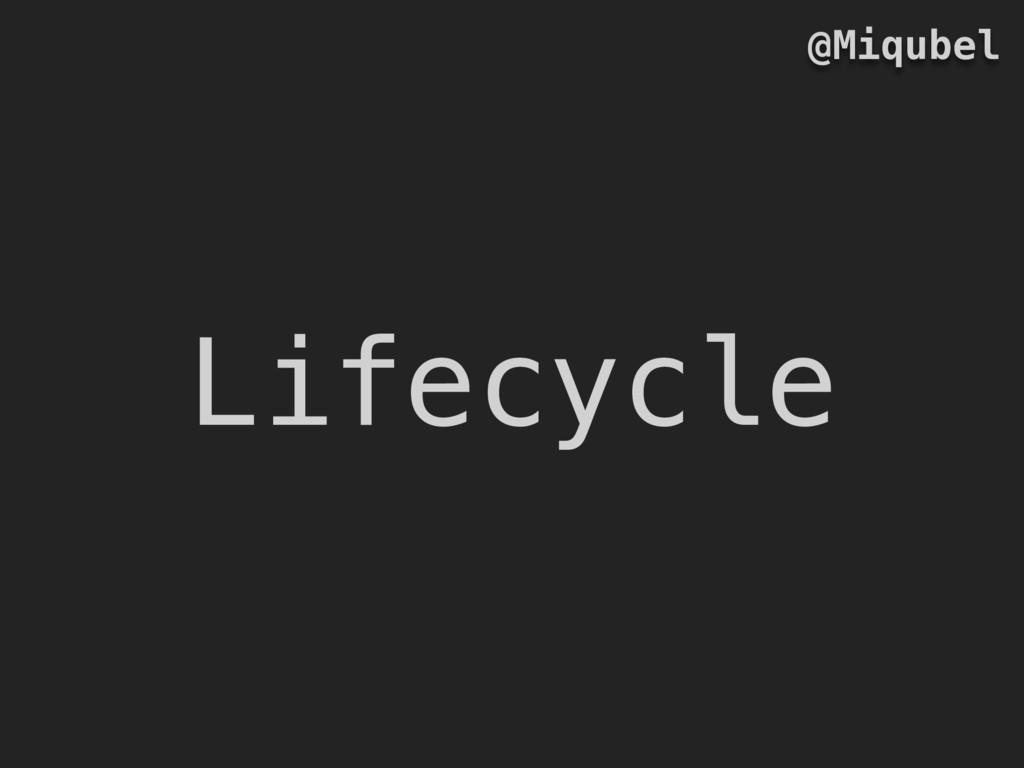 Lifecycle @Miqubel