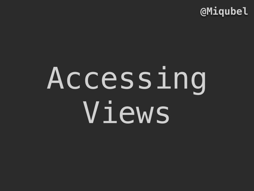Accessing Views @Miqubel