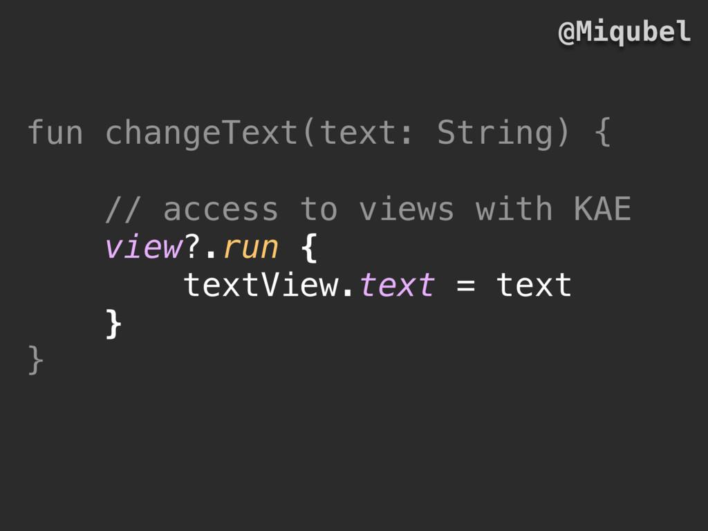 fun changeText(text: String) { // access to vie...