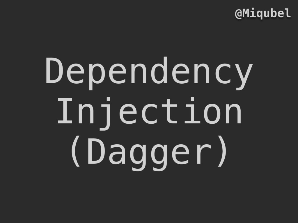 Dependency Injection (Dagger) @Miqubel