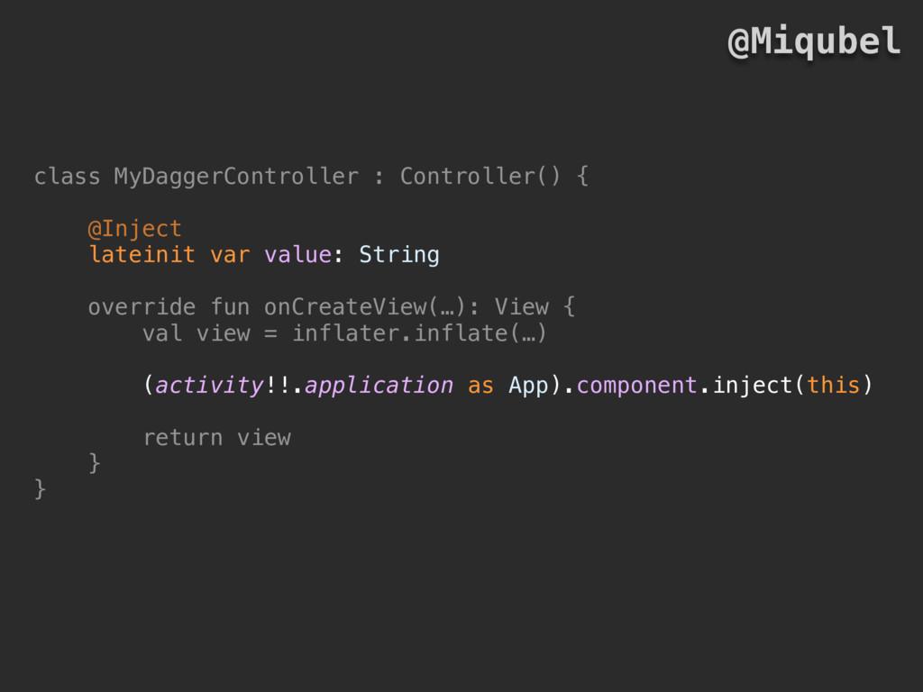 class MyDaggerController : Controller() { @Inje...