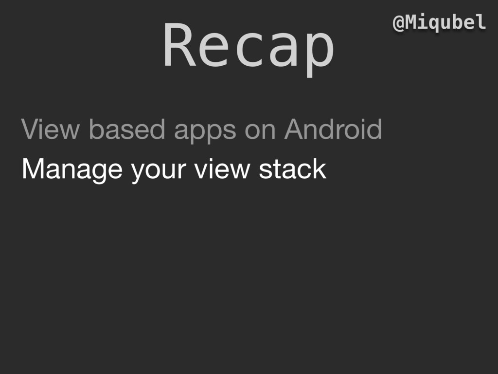 Recap @Miqubel View based apps on Android  Mana...