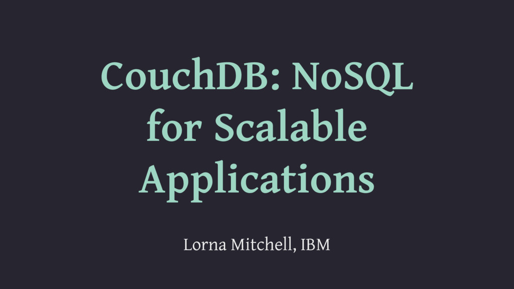 CouchDB: NoSQL for Scalable Applications Lorna ...