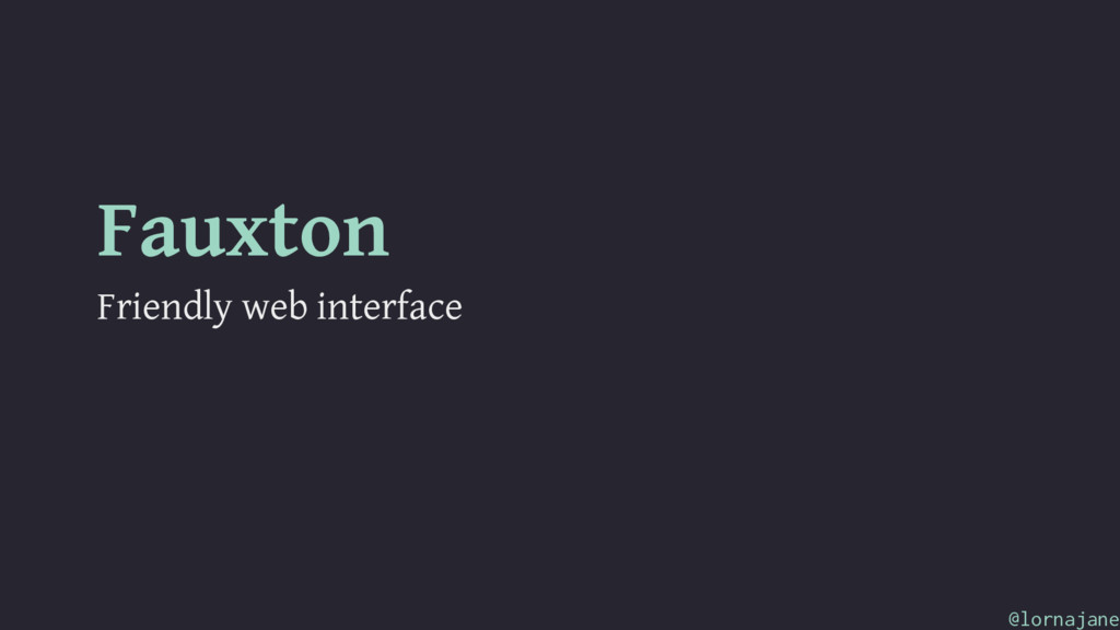Fauxton Friendly web interface @lornajane