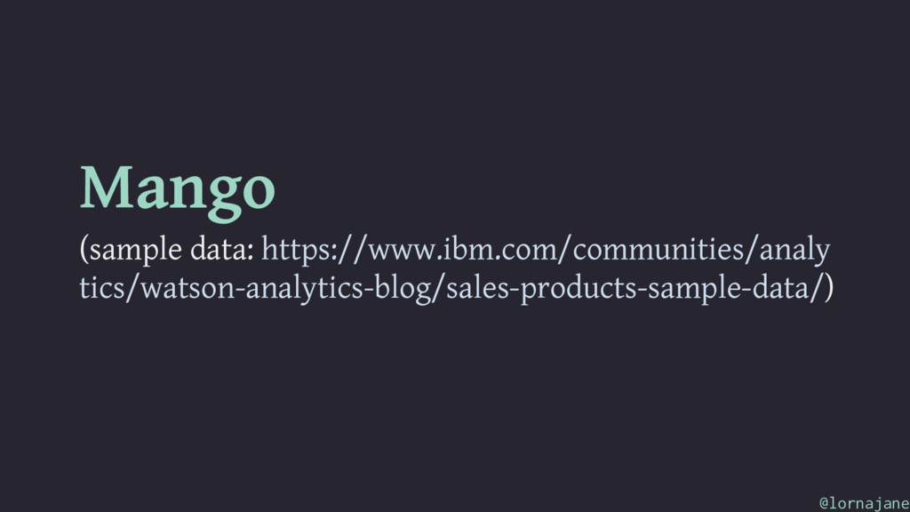 Mango (sample data: https://www.ibm.com/communi...