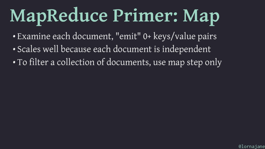 MapReduce Primer: Map • Examine each document, ...