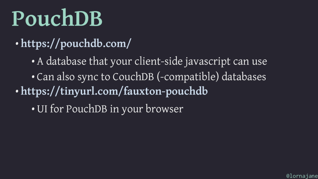 PouchDB • https://pouchdb.com/ • A database tha...