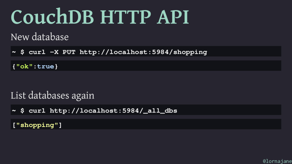 CouchDB HTTP API New database ~ $ curl -X PUT h...