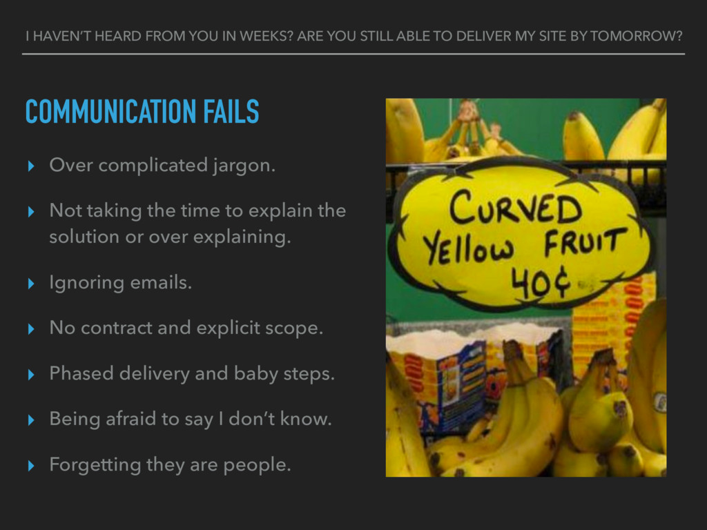 COMMUNICATION FAILS ▸ Over complicated jargon. ...