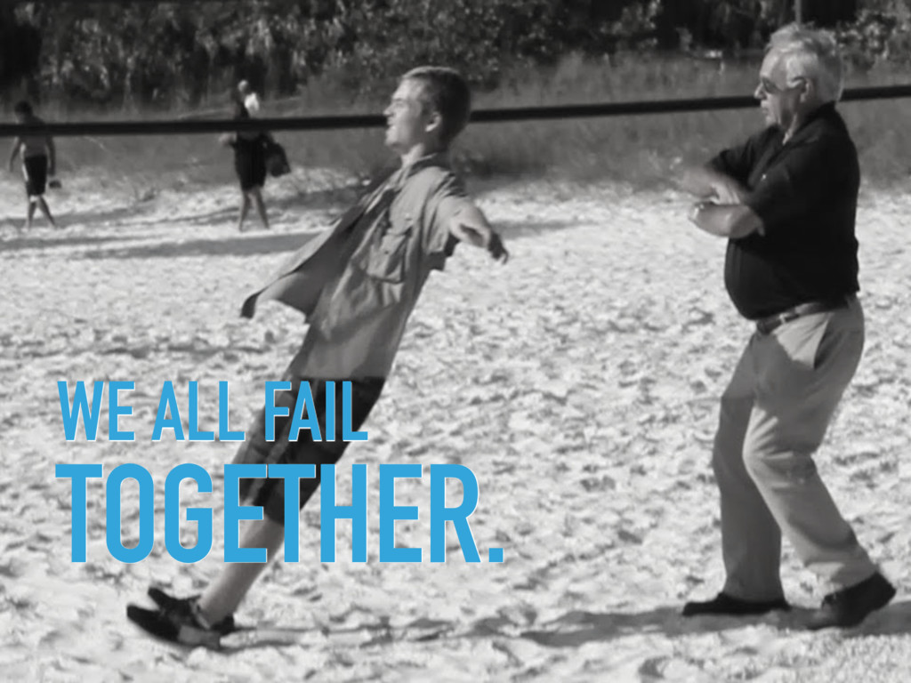 WE ALL FAIL  TOGETHER.