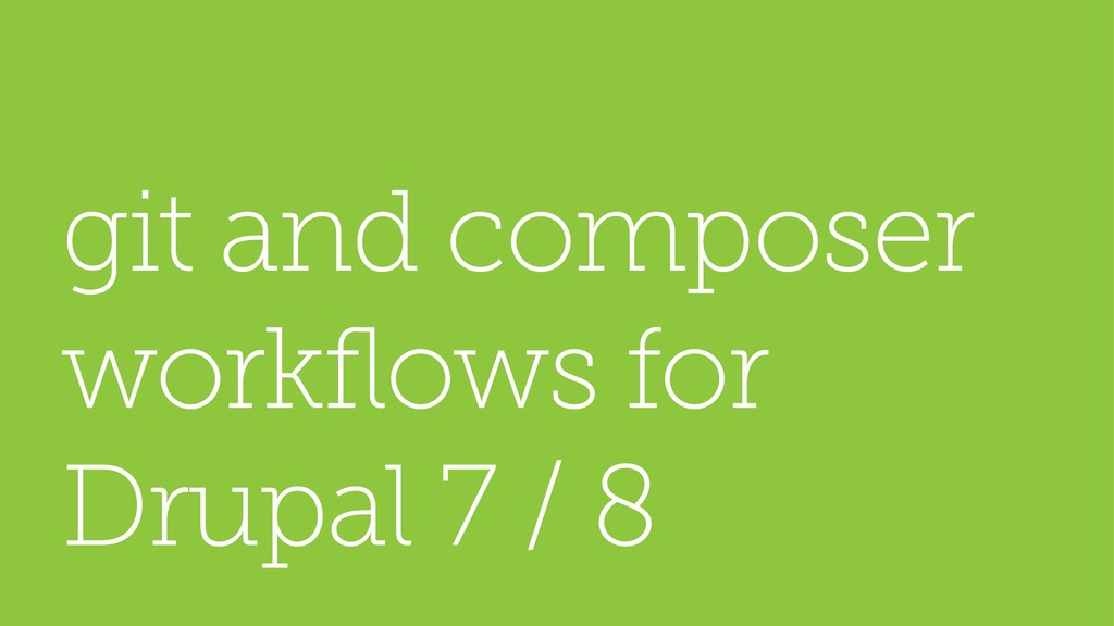 git and composer workflows for Drupal 7 / 8