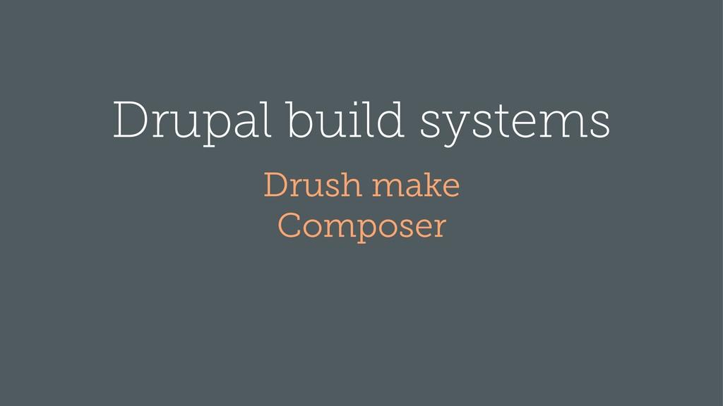 Drupal build systems Drush make Composer