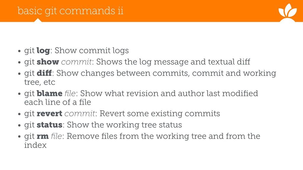 basic git commands ii • git log: Show commit lo...