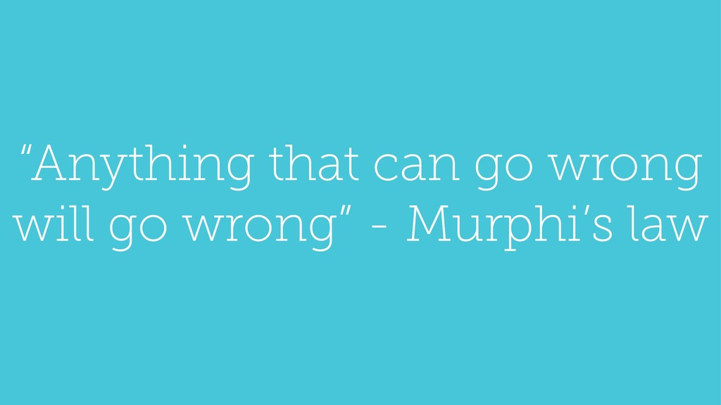 """""""Anything that can go wrong will go wrong"""" - Mu..."""